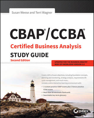Cbap / Ccba Certified Business Analysis Study Guide, Second Edition by Susan A. Weese, Terri Wagner