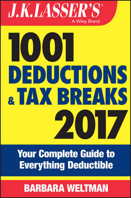 J.K. Lasser's 1001 Deductions and Tax Breaks Your Complete Guide to Everything Deductible by Barbara Weltman