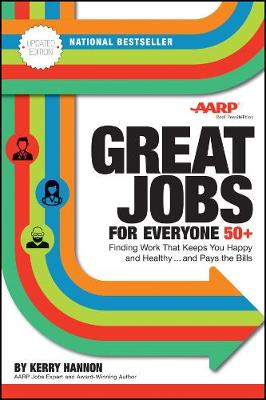 Great Jobs for Everyone 50 +, Updated Edition Finding Work That Keeps You Happy and Healthy...and Pays the Bills by Kerry Hannon