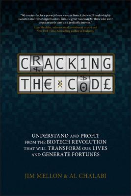 Cracking the Code Understand and Profit from the Biotech Revolution That Will Transform Our Lives and Generate Fortunes by Jim Mellon, Al Chalabi