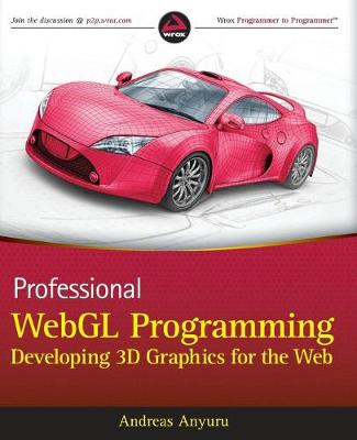 Professional WebGL Programming Developing 3D Graphics for the Web by Andreas Anyuru