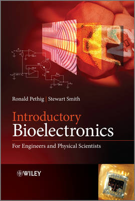 Introductory Bioelectronics for Engineers and Physical Scientists by Ronald R. Pethig, Stewart Smith