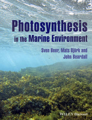 Photosynthesis in the Marine Environment by Sven Beer, Mats Bjork, John Beardall
