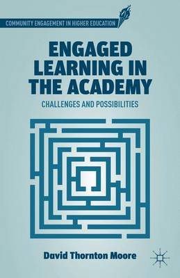 Engaged Learning in the Academy Challenges and Possibilities by D. Moore