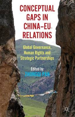 Conceptual Gaps in China-EU Relations Global Governance, Human Rights and Strategic Partnerships by Zhongqi Pan