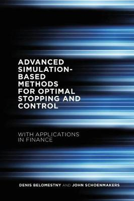 Advanced Simulation-Based Methods for Optimal Stopping and Control With Applications in Finance by Denis Belomestny, John Schoenmakers