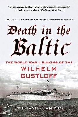Death in the Baltic The World War II Sinking of the Wilhelm Gustloff by Cathryn Prince