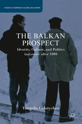 The Balkan Prospect Identity, Culture, and Politics in Greece after 1989 by Vangelis Calotychos