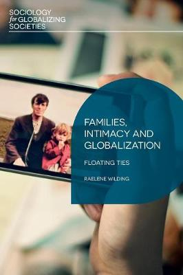 Families, Intimacy and Globalization Floating Ties by Raelene Wilding