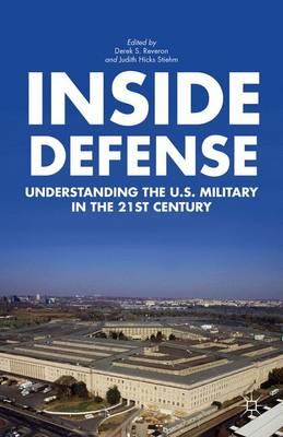 Inside Defense Understanding the U.S. Military in the 21st Century by Derek S. Reveron, Judith Hicks Stiehm