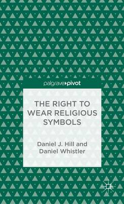 The Right to Wear Religious Symbols by Daniel J. Hill, Daniel Whistler