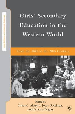 Girls' Secondary Education in the Western World From the 18th to the 20th Century by Joyce Goodman