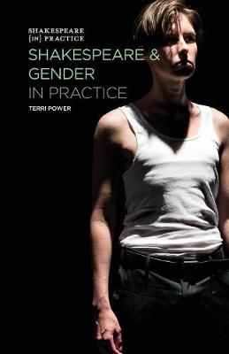 Shakespeare and Gender in Practice by Terri Power