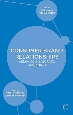 Consumer Brand Relationships Meaning, Measuring, Managing by Marc Fetscherin