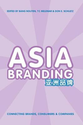 Asia Branding Connecting Brands, Consumers and Companies by Bang Nguyen, T. C. Melewar, Don Schultz