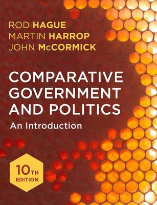 Comparative Government and Politics An Introduction by Rod Hague, Martin Harrop, John McCormick