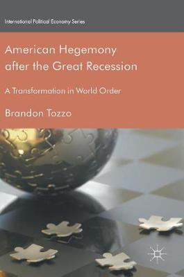 American Hegemony after the Great Recession A Transformation in World Order by Brandon Tozzo