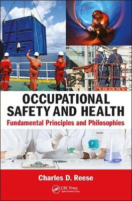 Occupational Safety and Health Fundamental Principles and Philosophies by Charles D. (University of Connecticut, Storrs, USA) Reese