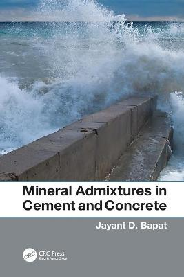 Mineral Admixtures in Cement and Concrete by Jayant Dattatraya Bapat
