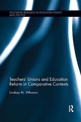 Teachers' Unions and Education Reform in Comparative Contexts by Lindsay Whorton