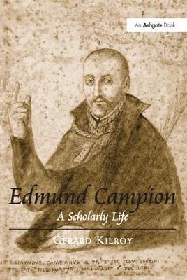 Edmund Campion A Scholarly Life by Gerard Kilroy
