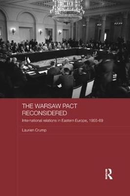 The Warsaw Pact Reconsidered International Relations in Eastern Europe, 1955-1969 by Laurien (University of Utrecht, The Netherlands) Crump