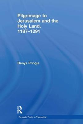 Pilgrimage to Jerusalem and the Holy Land, 1187-1291 by Denys Pringle