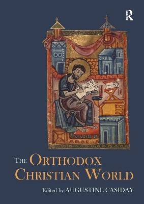 The Orthodox Christian World by Augustine (University of Cardiff, UK) Casiday