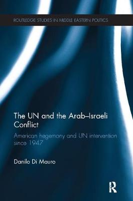 The UN and the Arab-Israeli Conflict American Hegemony and UN Intervention since 1947 by Danilo (European University Institute, Italy) Di Mauro