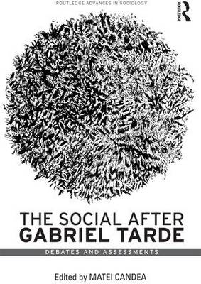 The Social after Gabriel Tarde Debates and Assessments by Matei (University of Cambridge, UK) Candea
