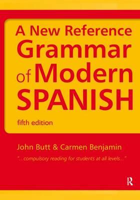 A New Reference Grammar of Modern Spanish by John B. (Prescott, Arizona, USA) Butt, John Butt, Carmen Benjamin