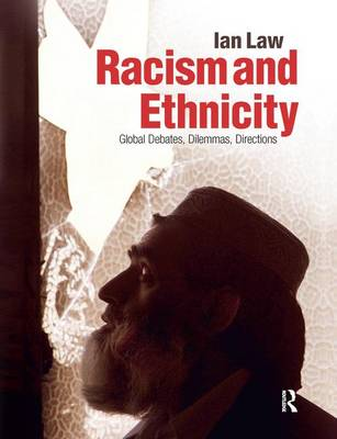Racism and Ethnicity Global Debates, Dilemmas, Directions by Ian Law