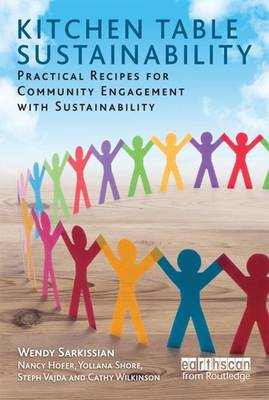 Kitchen Table Sustainability Practical Recipes for Community Engagement with Sustainability by Wendy Sarkissian, Nancy Hofer, Yollana Shore, Steph Vajda