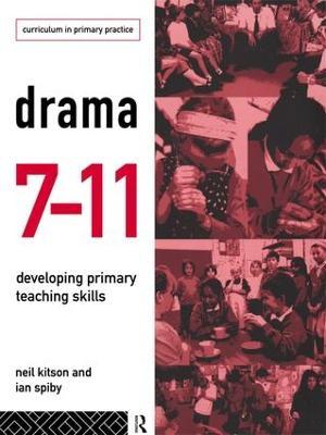 Drama 7-11 Developing Primary Teaching Skills by Neil Kitson, Ian Spiby