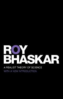 A Realist Theory of Science by Prof. Roy Bhaskar