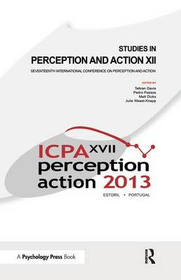 Studies in Perception and Action XII Seventeenth International Conference on Perception and Action by Tehran J. Davis