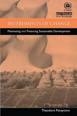 Instruments of Change Motivating and Financing Sustainable Development by Theodore Panayotou
