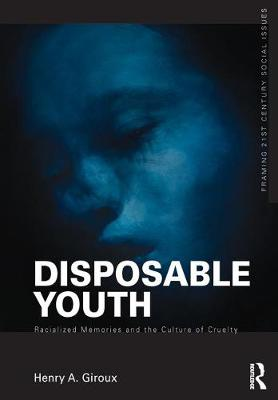 Disposable Youth: Racialized Memories, and the Culture of Cruelty by Henry A. (McMaster University, Canada) Giroux