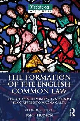 The Formation of the English Common Law Law and Society in England from King Alfred to Magna Carta by John (St Andrews University, UK) Hudson