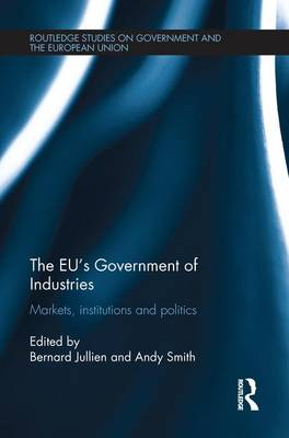 The EU's Government of Industries Markets, Institutions and Politics by Andy Smith