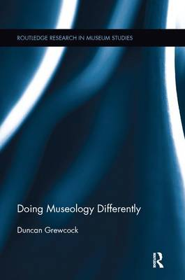 Doing Museology Differently by Duncan (Kingston University, UK) Grewcock
