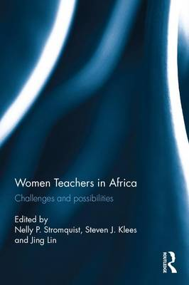 Women Teachers in Africa Challenges and possibilities by Nelly P. (University of Maryland, USA.) Stromquist