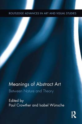 Meanings of Abstract Art Between Nature and Theory by Paul Crowther