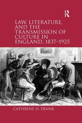 Law, Literature, and the Transmission of Culture in England, 1837-1925 by Cathrine O. Frank