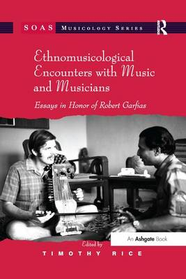 Ethnomusicological Encounters with Music and Musicians Essays in Honor of Robert Garfias by Timothy Rice