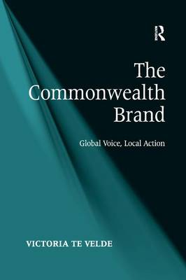 The Commonwealth Brand Global Voice, Local Action by Victoria te Velde