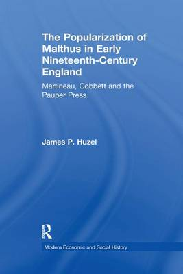 The Popularization of Malthus in Early Nineteenth-Century England Martineau, Cobbett and the Pauper Press by James P. Huzel