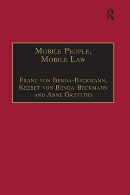 Mobile People, Mobile Law Expanding Legal Relations in a Contracting World by Franz von Benda-Beckmann, Keebet von Benda-Beckmann