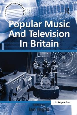Popular Music And Television In Britain by Ian Inglis