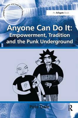 Anyone Can Do It: Empowerment, Tradition and the Punk Underground by Pete Dale